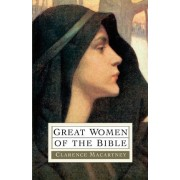 Great Women of the Bible by Clarence Edward Noble Macartney