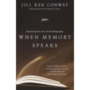 When Memory Speaks by Jill K Conway