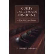 Guilty Until Proven Innocent by D Corbett Everidge