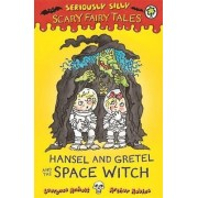 Hansel and Gretel and the Space Witch by Laurence Anholt