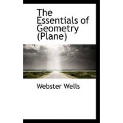 The Essentials of Geometry (Plane) by Webster Wells