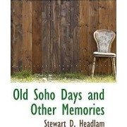 Old Soho Days and Other Memories by Stewart D Headlam