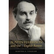 Austin Harrison and the English Review by Martha S. Vogeler