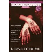 Leave It to Me by Bharati Mukherjee