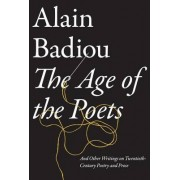 The Age of the Poets: And Other Writings on Twentieth-Century Poetry and Prose by Alain Badiou