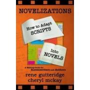 Novelizations - How to Adapt Scripts Into Novels by Rene Gutteridge