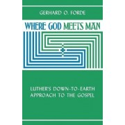 Where God Meets Man by Gerhard O. Forde