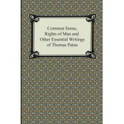 Common Sense, Rights of Man and Other Essential Writings of Thomas Paine by Thomas Paine