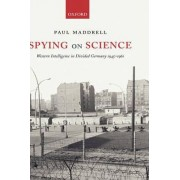 Spying on Science by Paul Maddrell