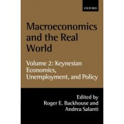 Macroeconomics and the Real World: Keynesian Economics, Unemployment and Policy Volume 2 by Professor Roger E. Backhouse