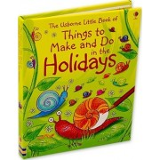 Things to Make and Do in the Holidays by Usborne Publishing