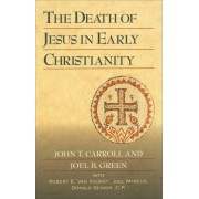 The Death of Jesus in Early Christianity by John T Carroll