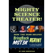 Mighty Science Theater: How the Fans Helped Bring Back Mst3k Again!: (Or a Funny Thing Happened on the Way to Season 11)