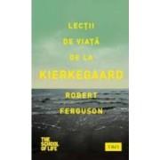 Lectii de viata de la Kierkegaard - Robert Ferguson