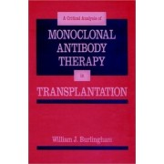 A Critical Analysis of Monoclonal Antibody Therapy Transplantation by William J. Burlingham
