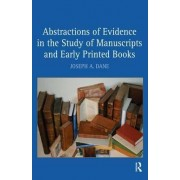 Abstractions of Evidence in the Study of Manuscripts and Early Printed Books by Joseph A. Dane