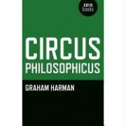 Circus Philosophicus by Graham Harman