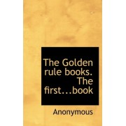 The Golden Rule Books. the First...Book by Anonymous
