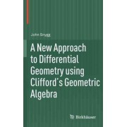 A New Approach to Differential Geometry Using Clifford's Geometric Algebra by John Snygg