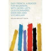 Easy French; A Reader for Beginners, with Word-Lists, Questionnaires, Exercises and Vocabulary by William Brackett Snow