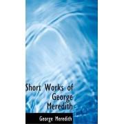 Short Works of George Meredith by George Meredith