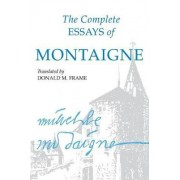 The Complete Essays of Montaigne by Michel Eyquem De Montaigne