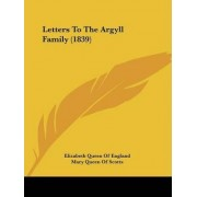Letters to the Argyll Family (1839) by Queen Of England Elizabeth Queen of England