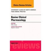 Bovine Clinical Pharmacology, An Issue of Veterinary Clinics of North America: Food Animal Practice by Michael D. Apley