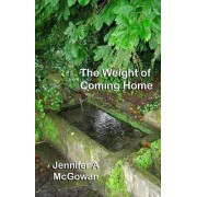 The Weight of Coming Home by Jennifer A. McGowan