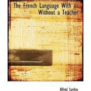 The French Language with or Without a Teacher by Alfred Sardou