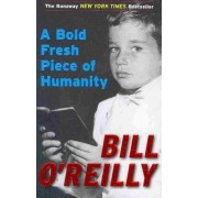 A Bold Fresh Piece of Humanity by Bill O'Reilly
