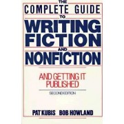 Complete Guide to Writing Fiction and Nonfiction, and Getting it Published by Pat Kubis
