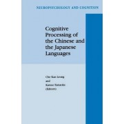 Cognitive Processing of the Chinese and the Japanese Languages by Che-Kan Leong