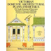 Victorian Domestic Architectural Plans and Details: Volume 1 by William T. Comstock