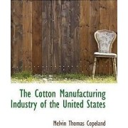 The Cotton Manufacturing Industry of the United States by Melvin Thomas Copeland