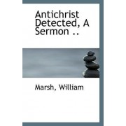 Antichrist Detected, a Sermon .. by Marsh William