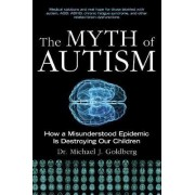 The Myth of Autism by Dr Michael J Goldberg