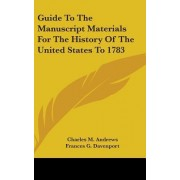Guide to the Manuscript Materials for the History of the United States to 1783 by Charles M Andrews