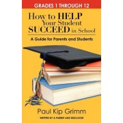How to Help Your Student Succeed in School by Paul Kip Grimm