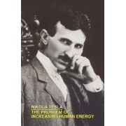 The Problem of Increasing Human Energy with Special References to the Harnessing of the Sun's Energy by Nikola Tesla