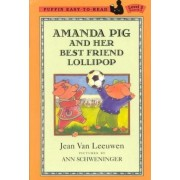 Amanda Pig and Her Best Friend Lollipop by Jean Van Leeuwen