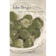 Here is Where We Meet by John Berger