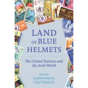 Land of Blue Helmets: The United Nations and the Arab World