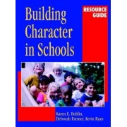 Building Character in Schools Resource Guide by Karen E. Bohlin