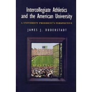 Intercollegiate Athletics and the American University by James J. Duderstadt