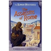The Assassins of Rome: Book 4 by Caroline Lawrence