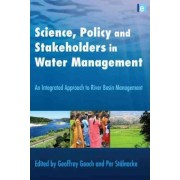 Science, Policy and Stakeholders in Water Management by Geoffrey D. Gooch