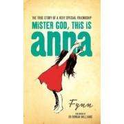 Mister God, This is Anna by Fynn