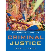Introduction to Criminal Justice by Larry J Siegel