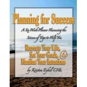 Planning for Success: A Six Week Planner Harnessing the Science of Yoga to Help You Recreate Your Life, Set Your Goals, & Manifest Your Inte